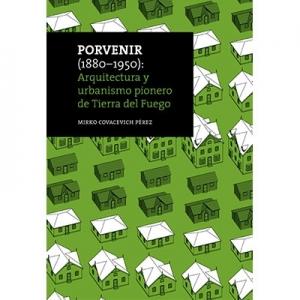 Porvenir Arquitectura y urbanismo pionero de Tierra del Fuego