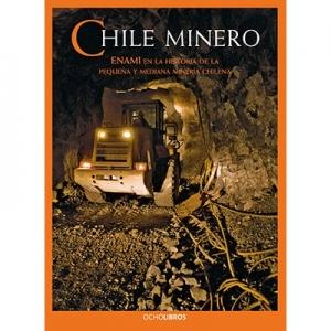 Chile minero Enami en la historia de la pequeña y mediana minería chilena