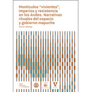 """Montículos """"vivientes"""", imperios y resistencia en los Andes. Narrativas rituales del espacio y gobierno mapuche"""