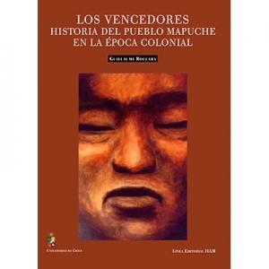 Los vencedores  Historia del pueblo mapuche en la época colonial