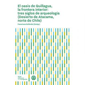 El oasis de Quillagua, la frontera interior: tres siglos de arqueología (Desierto de Atacama, norte de Chile)