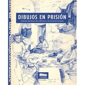 Dibujos en prisión Colección del museo de la memoria y los Derechos Humanos