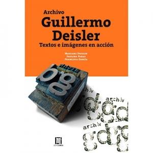 Archivo Guillermo Deisler Textos e imágenes en acción