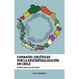 Combates (in) útiles por la descentralización en Chile