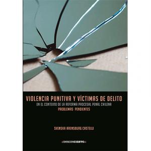 Violencia punitiva y victimas de delito en el contexto de la reforma procesal penal chilena