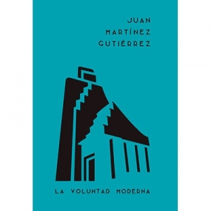 Juan Mart�nez Guti�rrez La voluntad moderna