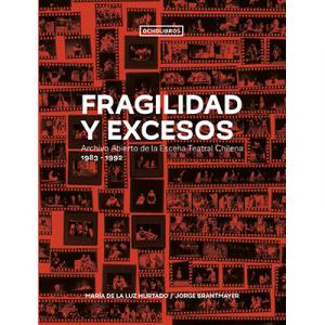 Fragilidad y Excesos. Archivo abierto de la Escena Teatral Chilena 1938-1992