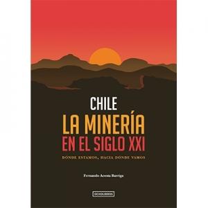 Chile. La minería en el siglo XXI. Dónde estamos. Hacia dónde vamos