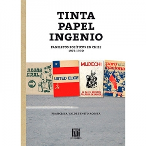 Tinta papel ingenio Panfletos pol�ticos en Chile 1973-1990