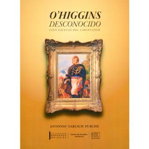 O'Higgins desconocido. Cien facetas del libertador