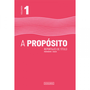 A Propósito, reportajes de título. Volumen 1