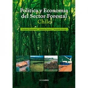 Pol�tica y econom�a del sector forestal Chile