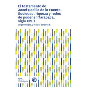 El testamento de Josef Basilio de la Fuente. Sociedad, riqueza y redes de poder en Tarapacá, siglo XVIII