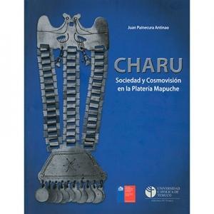 Charu Sociedad y cosmovisión en la platería mapuche