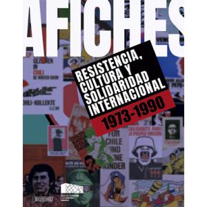 Afiches. Resistencia, cultura y solidaridad internacional. 1973 - 1990