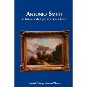 Antonio Smith ¿Historia del paisaje en Chile?