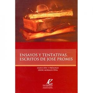 Ensayos y tentativas Escritos de José Promis