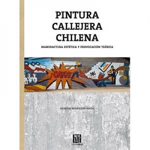 Pintura callejera chilena Manufactura estética y provocación teórica