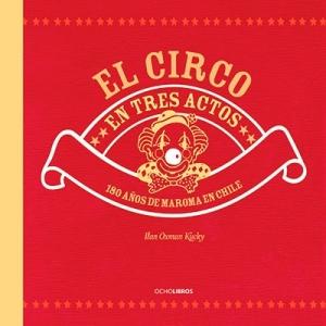 Circo en tres actos, 180 años de maroma en Chile
