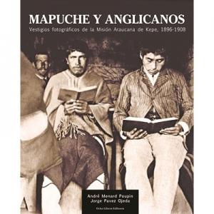 Mapuche y anglicanos Vestigios fotogr�ficos de la Mis�on Araucana de Kepe 1896-1908
