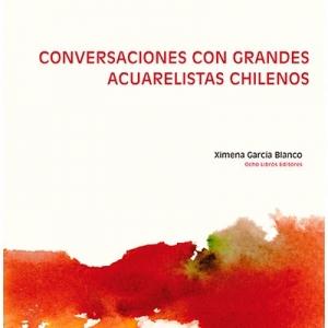 Conversaciones con grandes acuarelistas chilenos