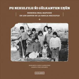 Pu Nekulfilu Ñi Gülkatun Enün. Memoria Oral Mapuche en los cantos de la familia Neculfilo