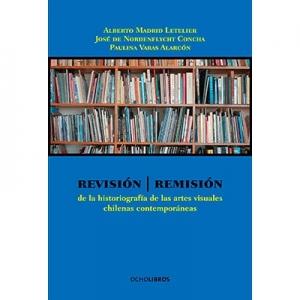 Revisi�n / Remisi�n de la Historiograf�a de las artes visuales chilenas contempor�neas
