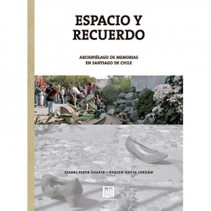 Espacio y recuerdo Archipiélago de memorias en Santiago de Chile