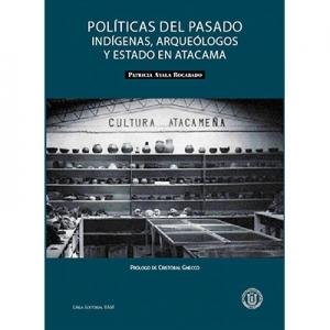 Pol�ticas del pasado Ind�genas arque�logos y Estado en Atacama