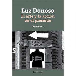 Luz Donoso El arte y la acción en el presente