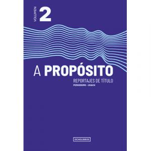 A Propósito, reportajes de título. Volumen 2
